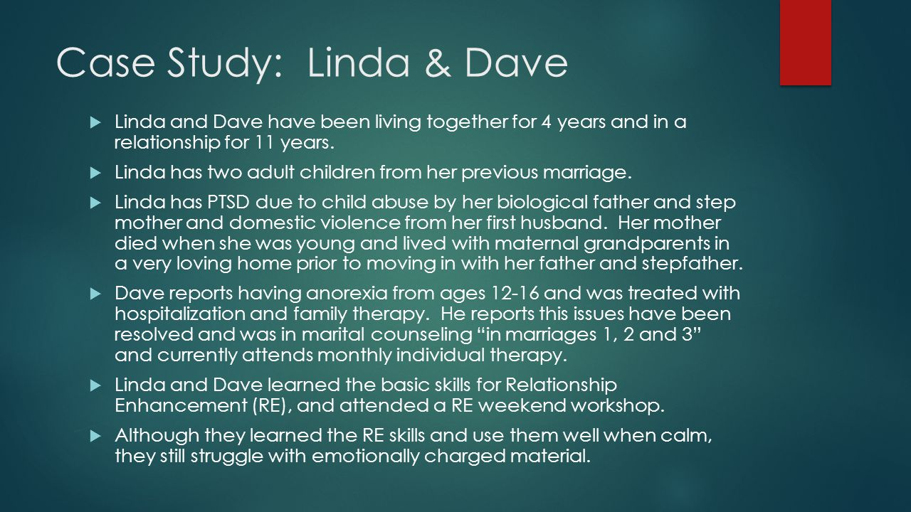 Case Study: Linda & Dave  Linda and Dave have been living together for 4 years and in a relationship for 11 years.