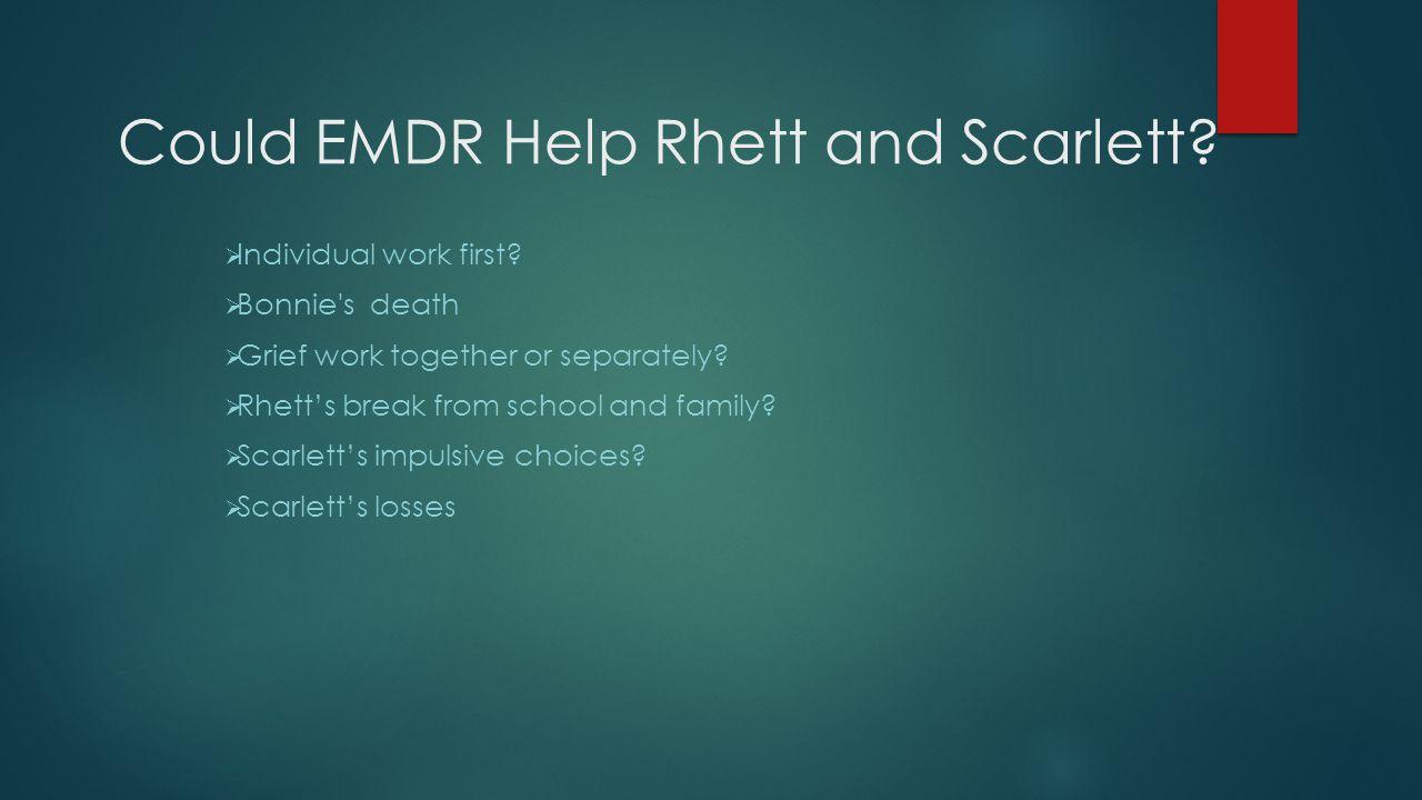 Could EMDR Help Rhett and Scarlett. Individual work first.