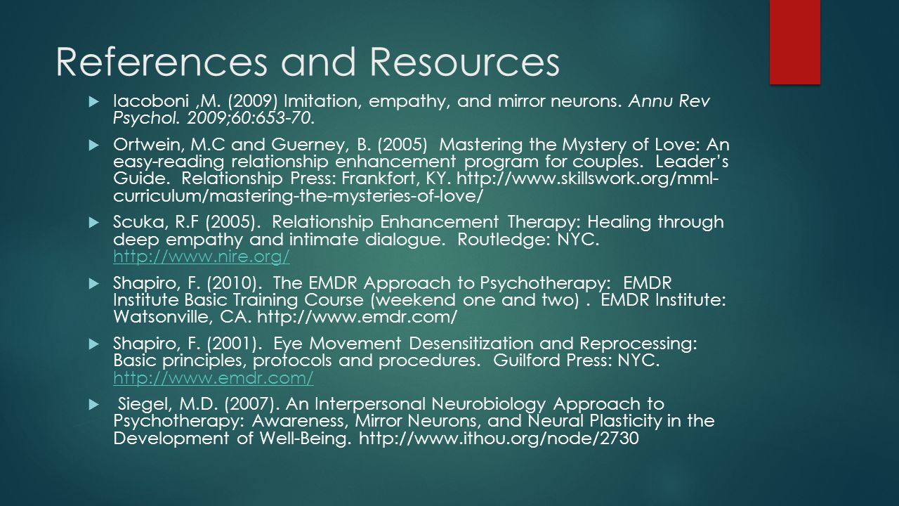 References and Resources  Iacoboni,M.(2009) Imitation, empathy, and mirror neurons.