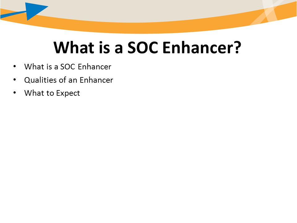 What is a SOC Enhancer What is a SOC Enhancer Qualities of an Enhancer What to Expect