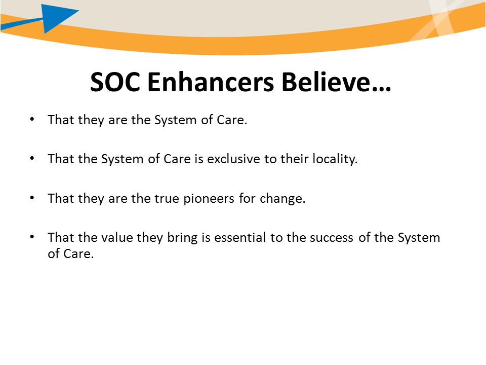 SOC Enhancers Believe… That they are the System of Care.
