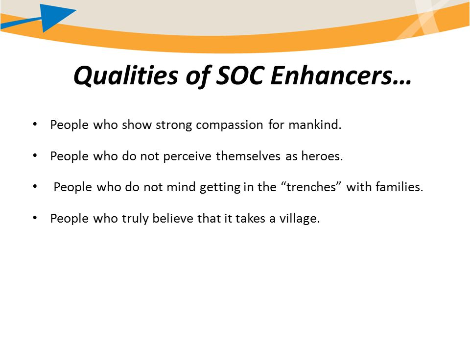 Qualities of SOC Enhancers… People who show strong compassion for mankind.