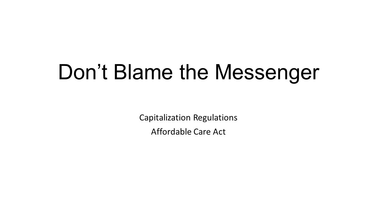 Don't Blame the Messenger Capitalization Regulations Affordable Care Act