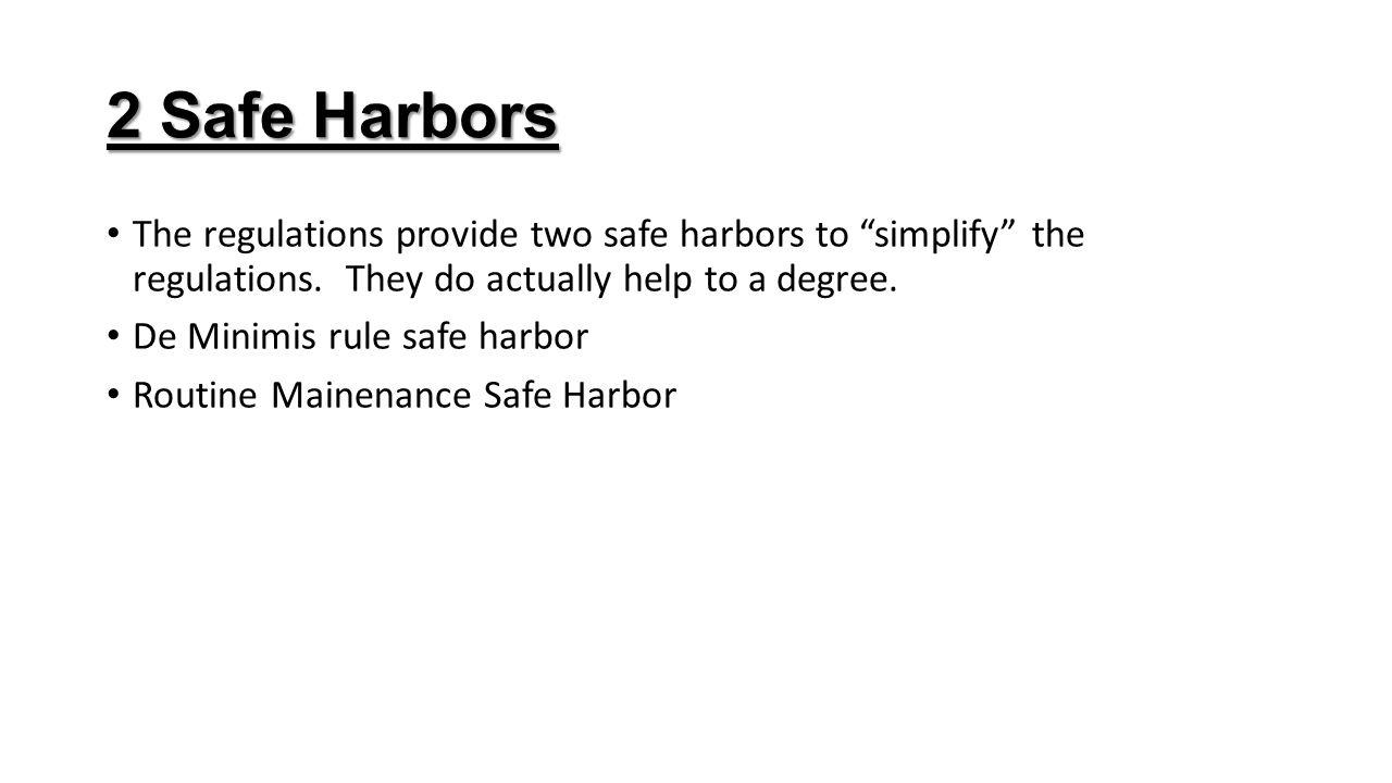 "2 Safe Harbors The regulations provide two safe harbors to ""simplify"" the regulations. They do actually help to a degree. De Minimis rule safe harbor"