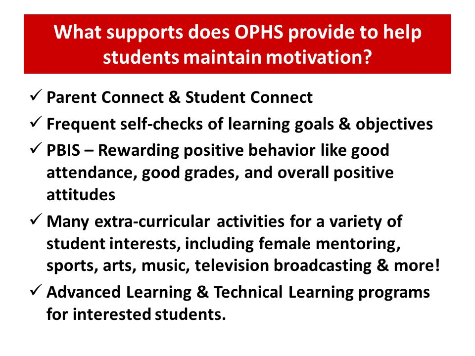 What supports does OPHS provide to help students maintain motivation? Parent Connect & Student Connect Frequent self-checks of learning goals & object