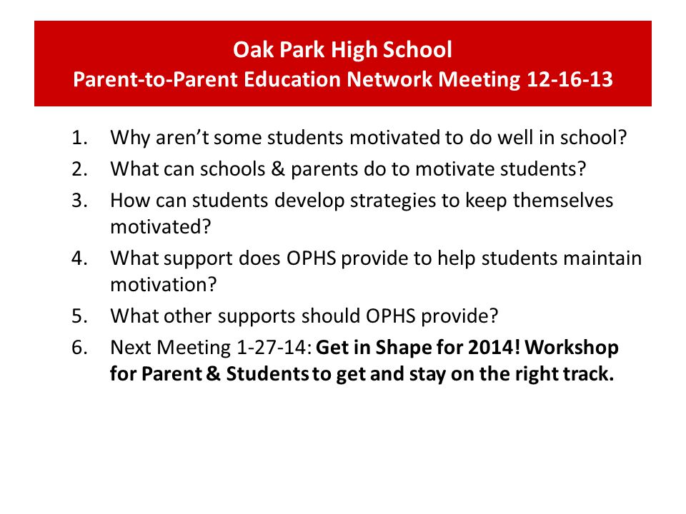 Oak Park High School Parent-to-Parent Education Network Meeting 12-16-13 1.Why aren't some students motivated to do well in school? 2.What can schools