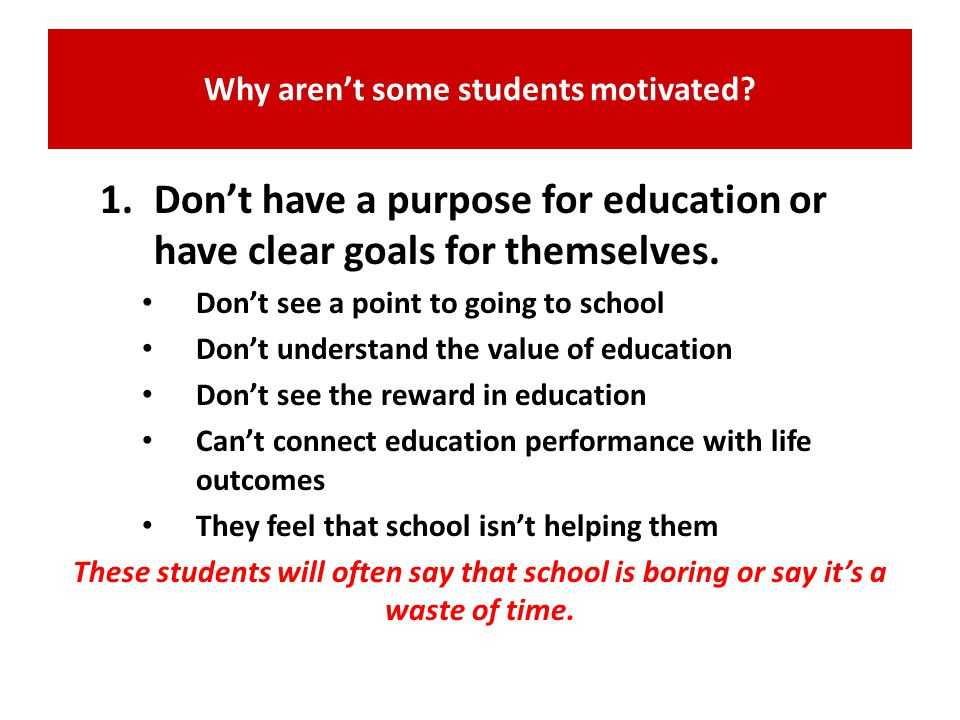 Why aren't some students motivated .May have had a series of bad experiences in school.