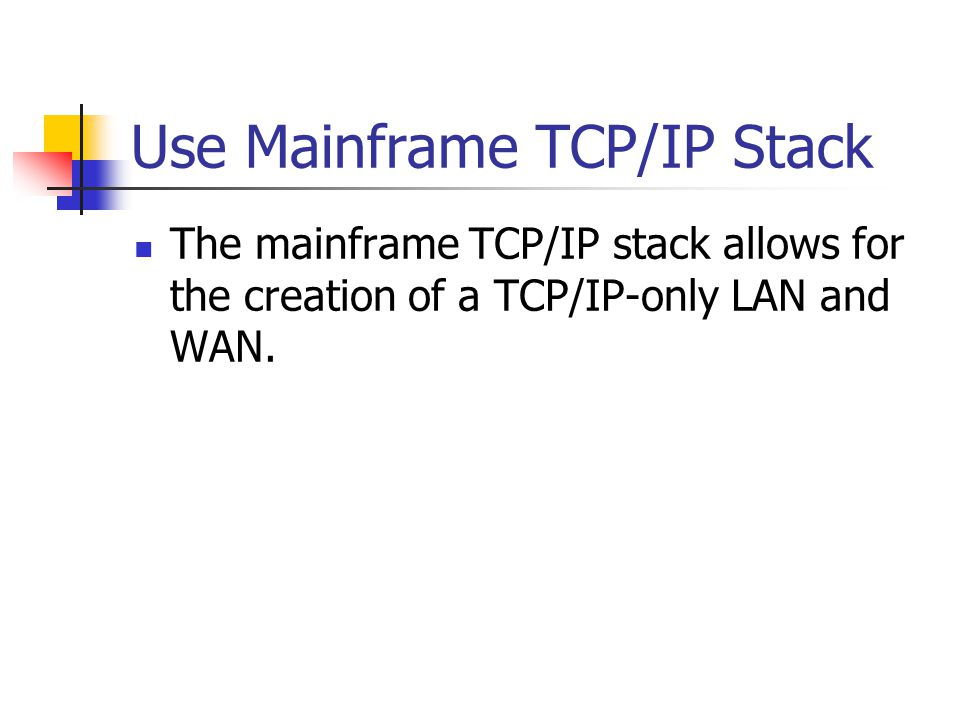 Use Mainframe TCP/IP Stack The mainframe TCP/IP stack allows for the creation of a TCP/IP-only LAN and WAN.