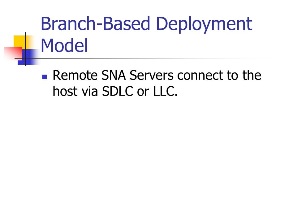 Branch-Based Deployment Model Remote SNA Servers connect to the host via SDLC or LLC.