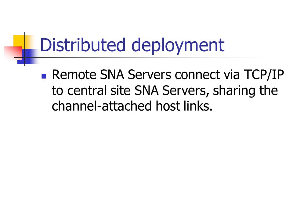 Distributed deployment Remote SNA Servers connect via TCP/IP to central site SNA Servers, sharing the channel-attached host links.