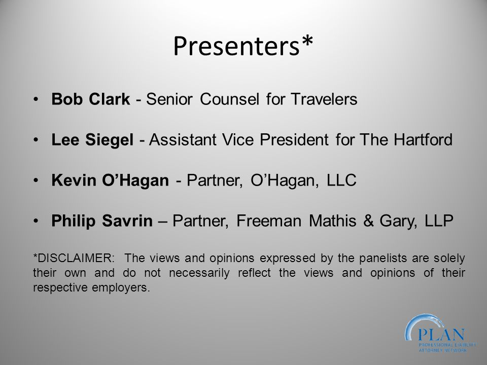 Presenters* Bob Clark - Senior Counsel for Travelers Lee Siegel - Assistant Vice President for The Hartford Kevin O'Hagan - Partner, O'Hagan, LLC Philip Savrin – Partner, Freeman Mathis & Gary, LLP *DISCLAIMER: The views and opinions expressed by the panelists are solely their own and do not necessarily reflect the views and opinions of their respective employers.