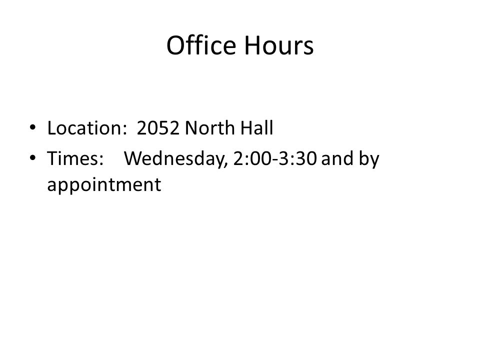 Office Hours Location: 2052 North Hall Times: Wednesday, 2:00-3:30 and by appointment