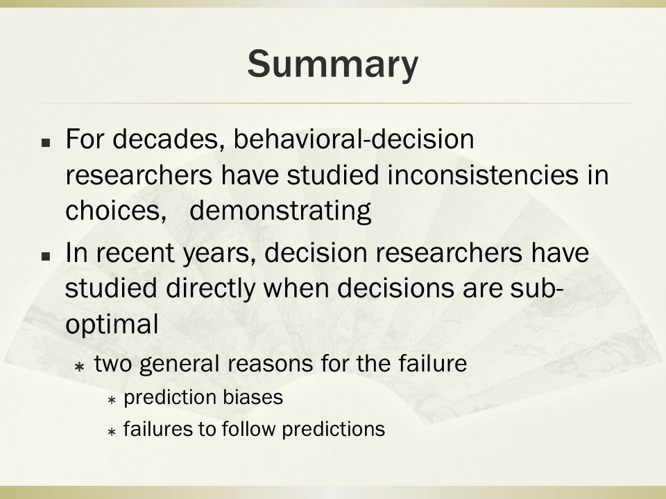 Summary For decades, behavioral-decision researchers have studied inconsistencies in choices, demonstrating In recent years, decision researchers have