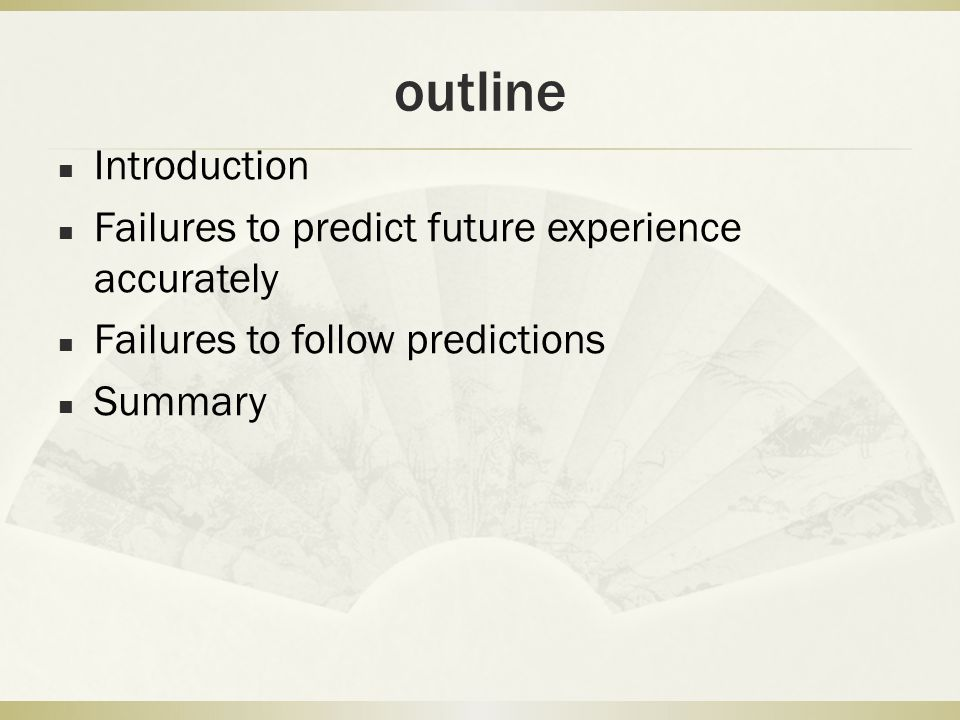 outline Introduction Failures to predict future experience accurately Failures to follow predictions Summary
