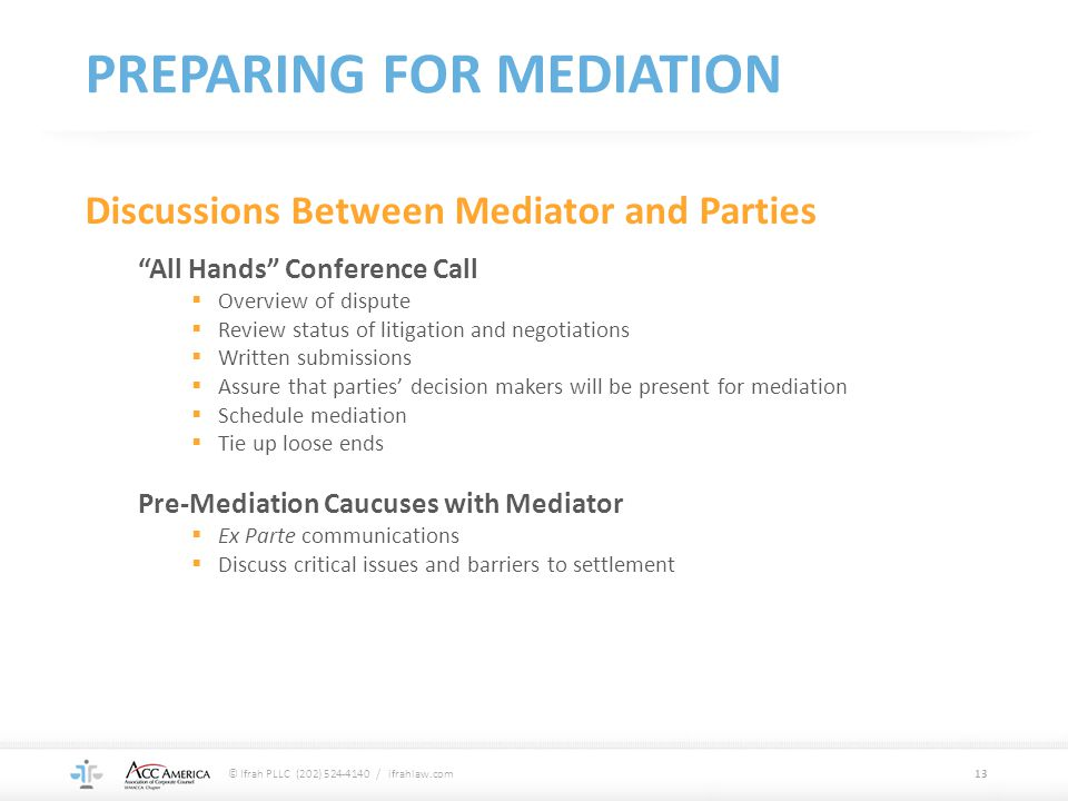 """PREPARING FOR MEDIATION Discussions Between Mediator and Parties """"All Hands"""" Conference Call  Overview of dispute  Review status of litigation and n"""
