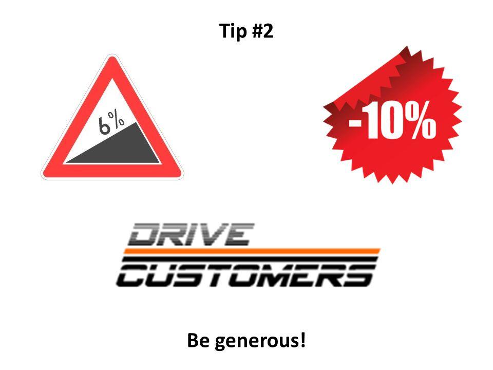 Tip #2 Be generous!