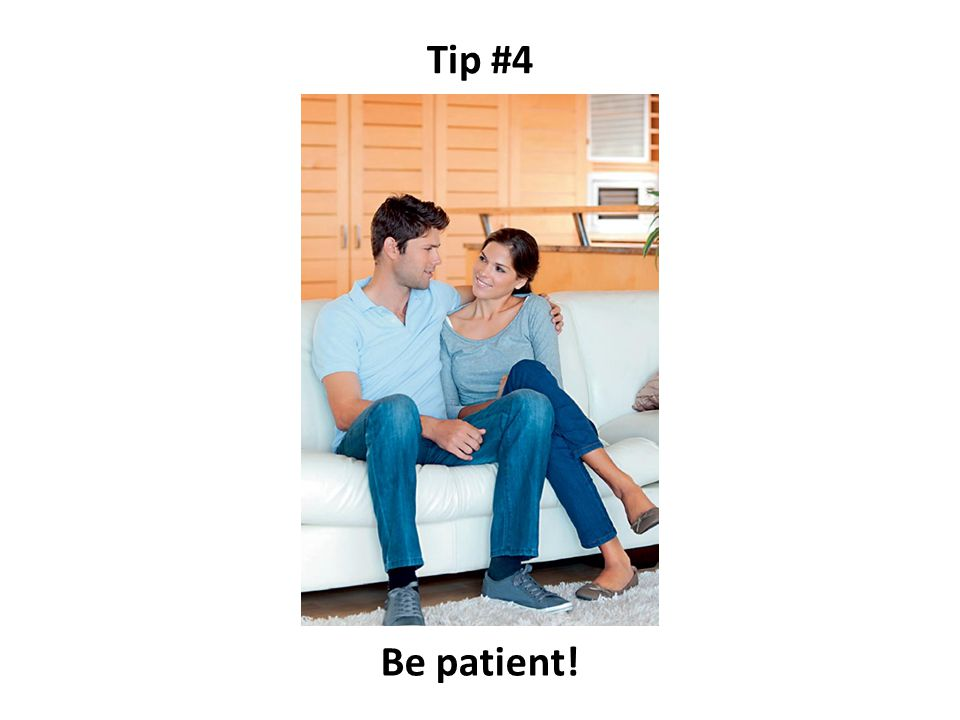 Tip #4 Be patient!