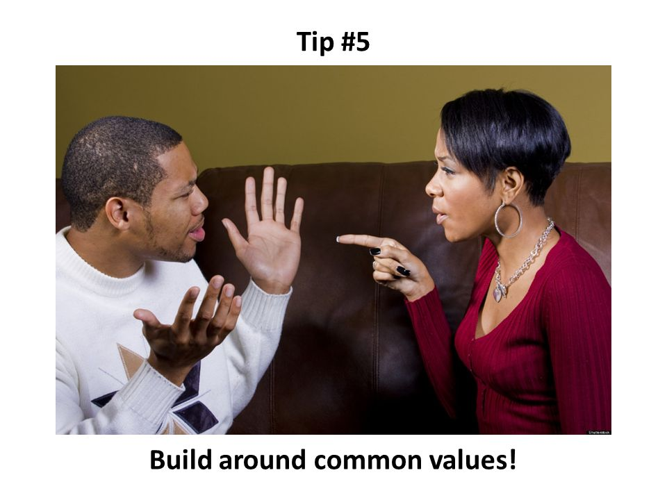 Tip #5 Build around common values!