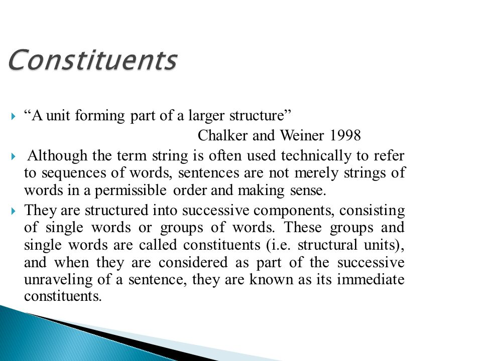 "Constituents  ""A unit forming part of a larger structure"" Chalker and Weiner 1998  Although the term string is often used technically to refer to se"