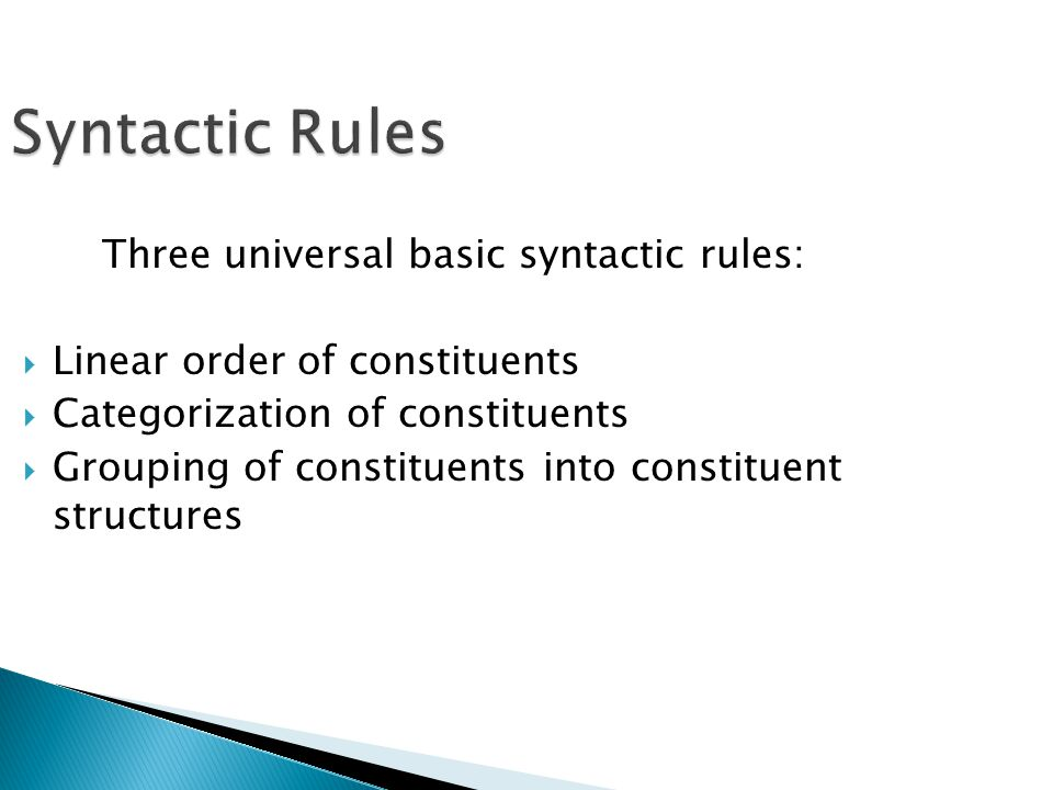 Syntactic Rules Three universal basic syntactic rules:  Linear order of constituents  Categorization of constituents  Grouping of constituents into