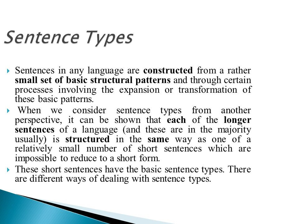 Sentence Types  Sentences in any language are constructed from a rather small set of basic structural patterns and through certain processes involvin