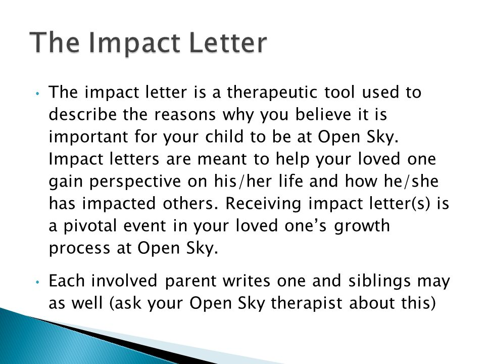 The impact letter is a therapeutic tool used to describe the reasons why you believe it is important for your child to be at Open Sky.
