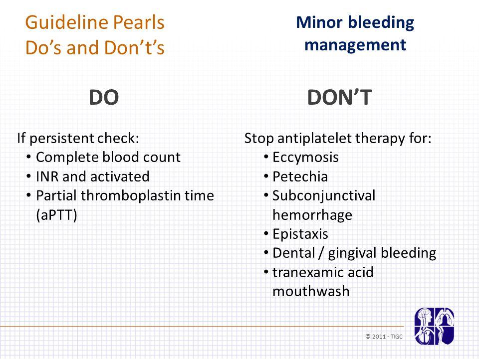 Minor bleeding management Stop antiplatelet therapy for: Eccymosis Petechia Subconjunctival hemorrhage Epistaxis Dental / gingival bleeding tranexamic