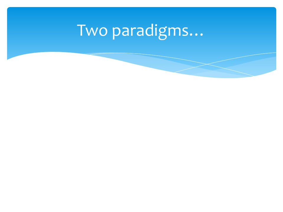 Two paradigms…