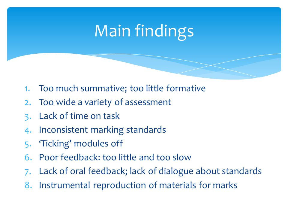 1.Too much summative; too little formative 2.Too wide a variety of assessment 3.Lack of time on task 4.Inconsistent marking standards 5.'Ticking' modu