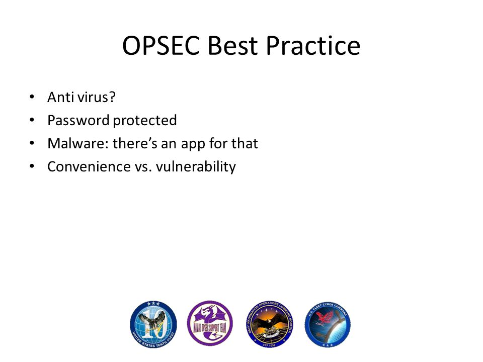 OPSEC Best Practice Anti virus. Password protected Malware: there's an app for that Convenience vs.