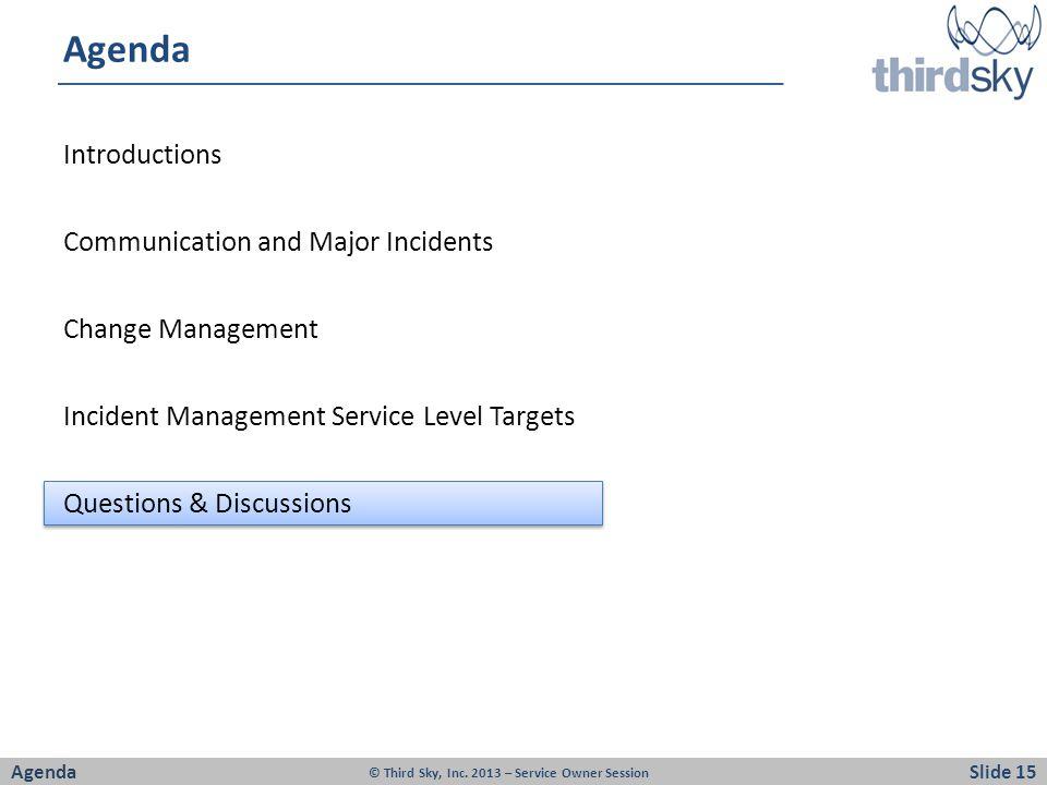 Agenda Introductions Communication and Major Incidents Change Management Incident Management Service Level Targets Questions & Discussions AgendaSlide