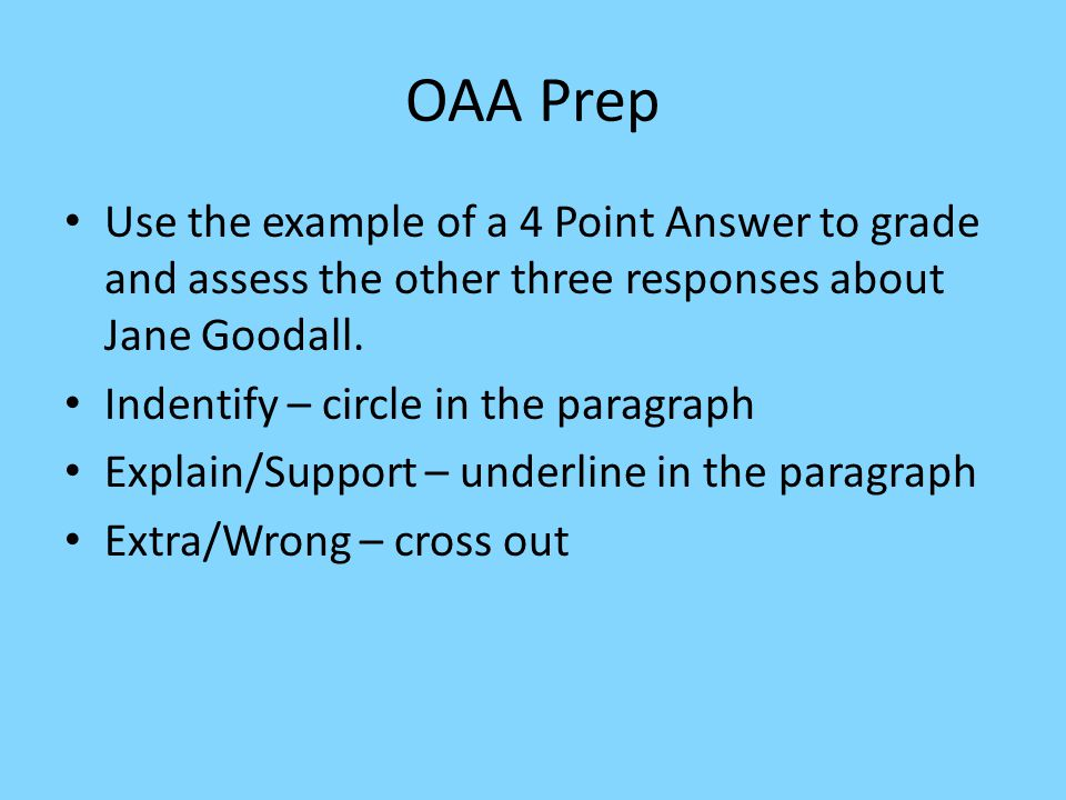 OAA Prep Use the example of a 4 Point Answer to grade and assess the other three responses about Jane Goodall. Indentify – circle in the paragraph Exp