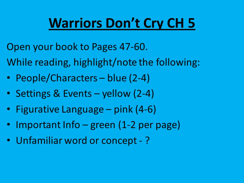 Warriors Don't Cry CH 5 Open your book to Pages 47-60. While reading, highlight/note the following: People/Characters – blue (2-4) Settings & Events –
