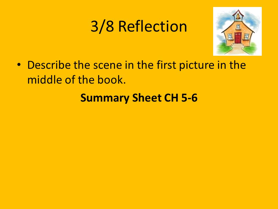3/8 Reflection Describe the scene in the first picture in the middle of the book. Summary Sheet CH 5-6