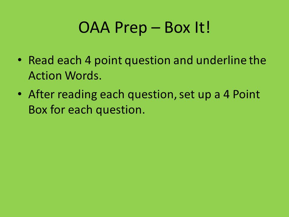 OAA Prep – Box It! Read each 4 point question and underline the Action Words. After reading each question, set up a 4 Point Box for each question.