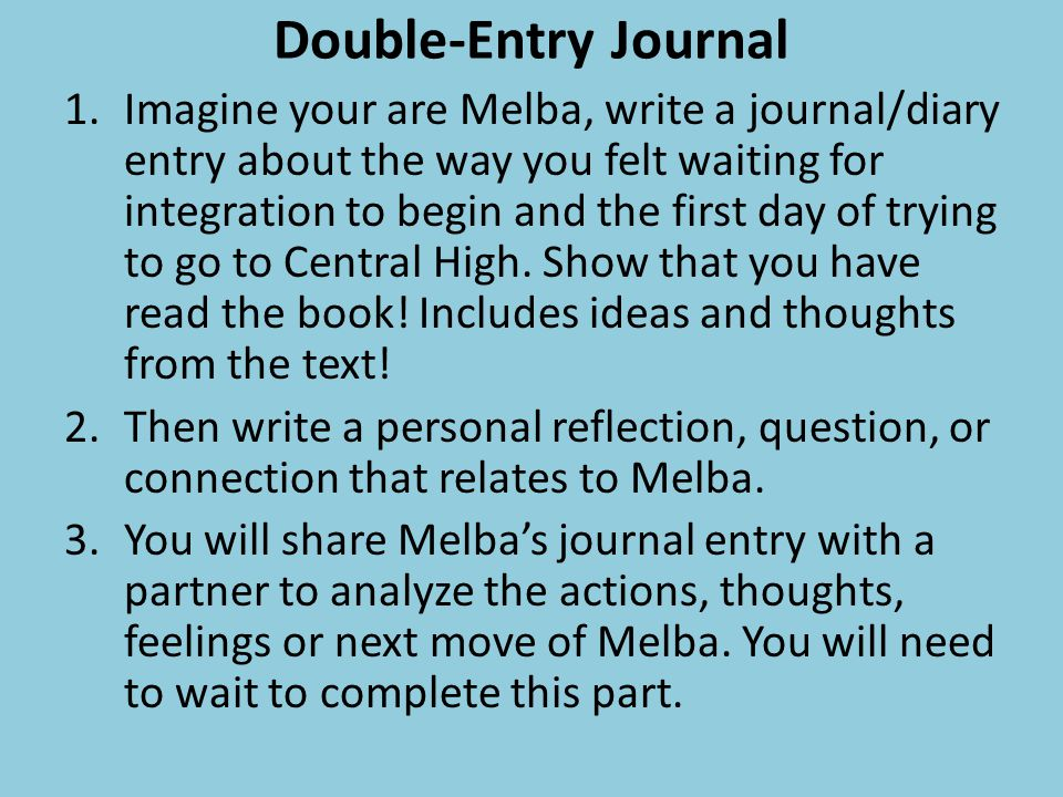 Double-Entry Journal 1.Imagine your are Melba, write a journal/diary entry about the way you felt waiting for integration to begin and the first day o
