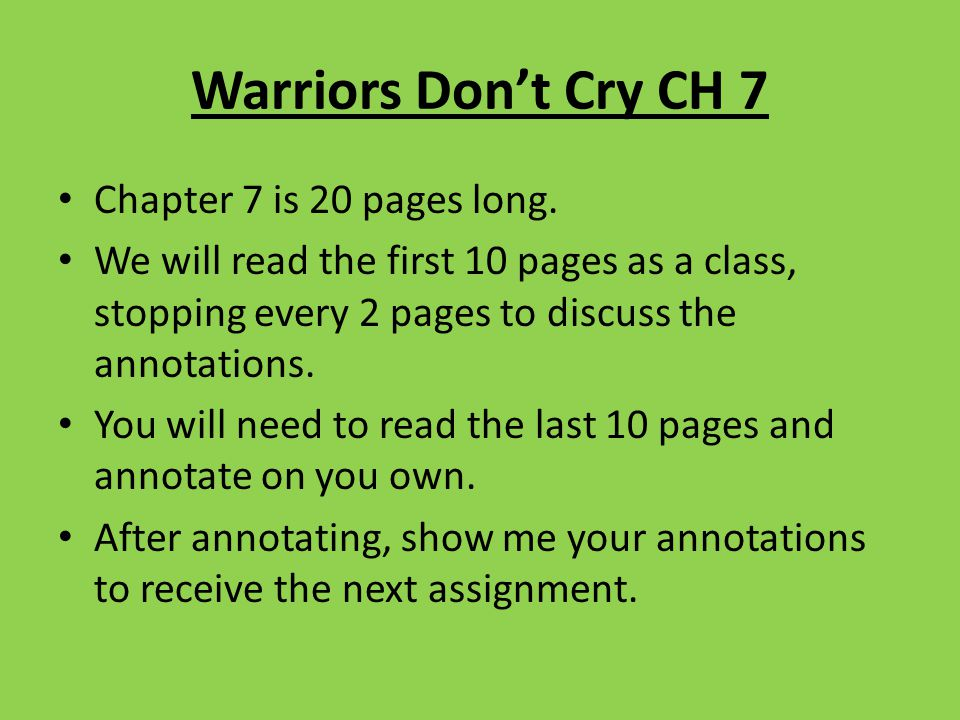 Warriors Don't Cry CH 7 Chapter 7 is 20 pages long. We will read the first 10 pages as a class, stopping every 2 pages to discuss the annotations. You
