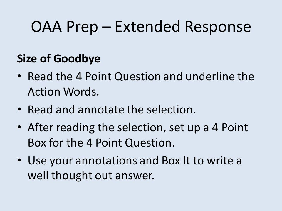 OAA Prep – Extended Response Size of Goodbye Read the 4 Point Question and underline the Action Words. Read and annotate the selection. After reading