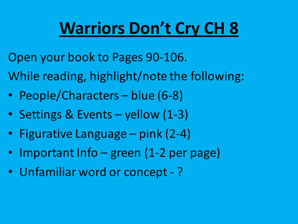 Warriors Don't Cry CH 8 Open your book to Pages 90-106. While reading, highlight/note the following: People/Characters – blue (6-8) Settings & Events