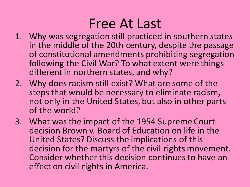 Free At Last 1.Why was segregation still practiced in southern states in the middle of the 20th century, despite the passage of constitutional amendme