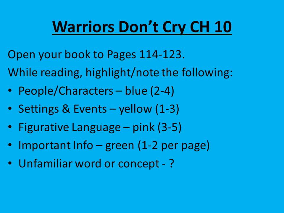 Warriors Don't Cry CH 10 Open your book to Pages 114-123. While reading, highlight/note the following: People/Characters – blue (2-4) Settings & Event