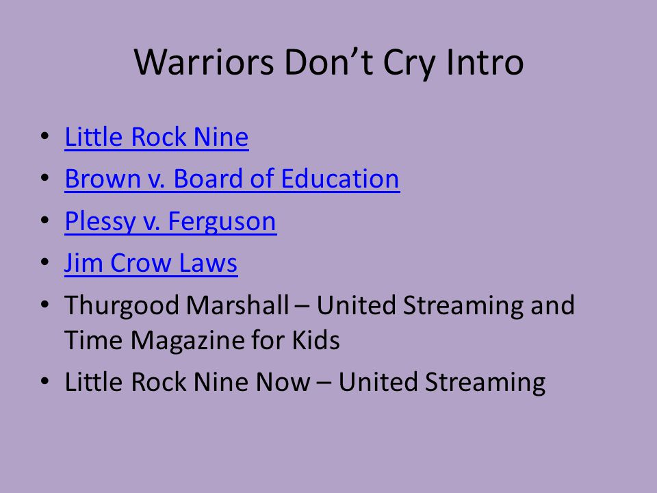 Warriors Don't Cry Intro Little Rock Nine Brown v. Board of Education Plessy v. Ferguson Jim Crow Laws Thurgood Marshall – United Streaming and Time M