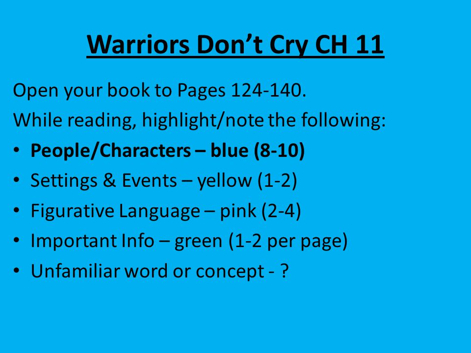 Warriors Don't Cry CH 11 Open your book to Pages 124-140. While reading, highlight/note the following: People/Characters – blue (8-10) Settings & Even
