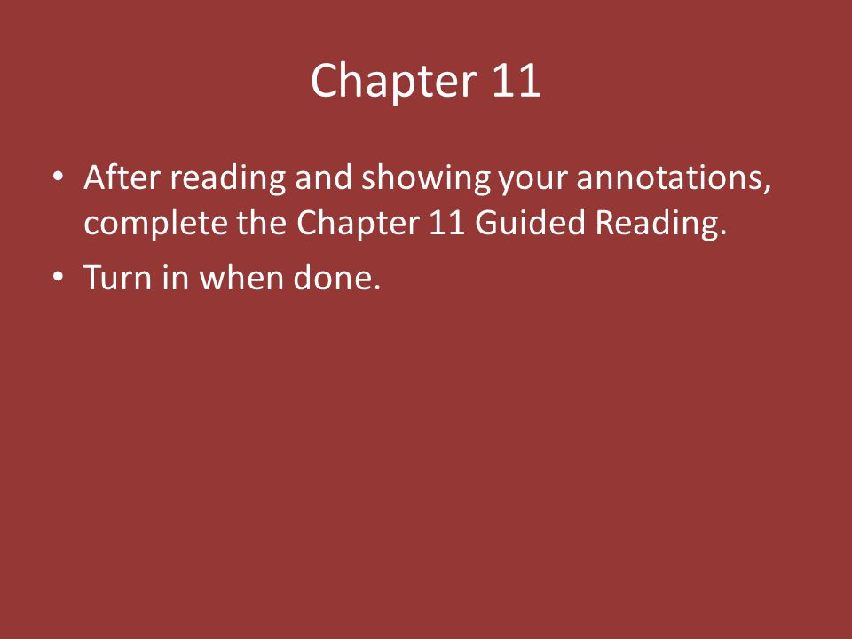 Chapter 11 After reading and showing your annotations, complete the Chapter 11 Guided Reading. Turn in when done.