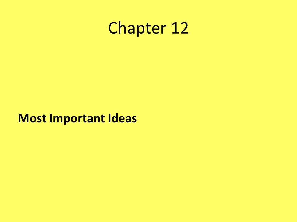Chapter 12 Most Important Ideas