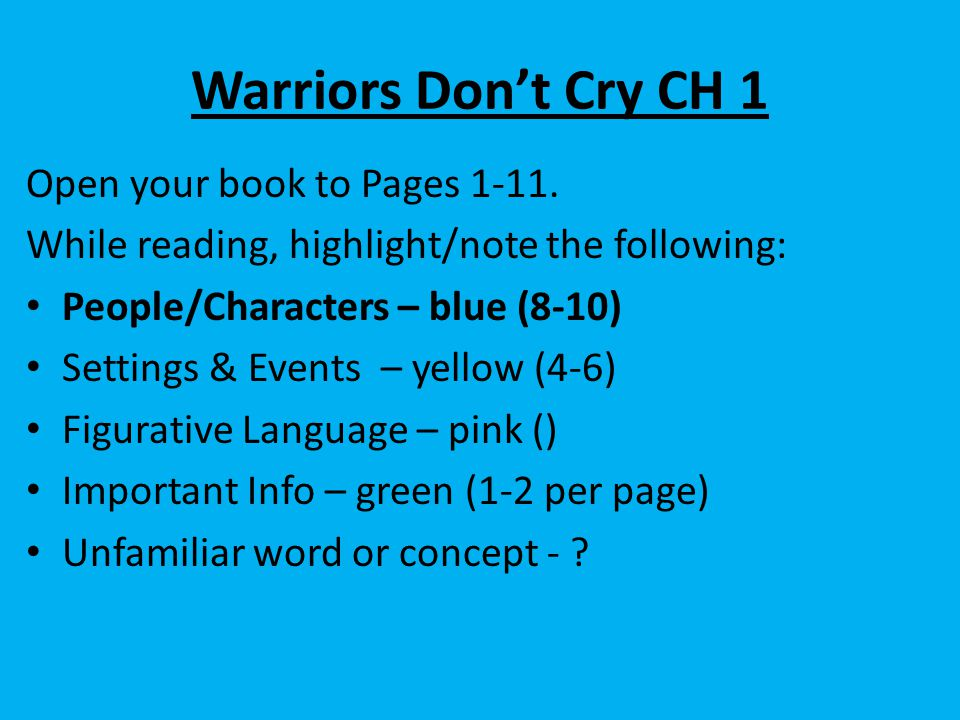 Warriors Don't Cry CH 1 Open your book to Pages 1-11. While reading, highlight/note the following: People/Characters – blue (8-10) Settings & Events –