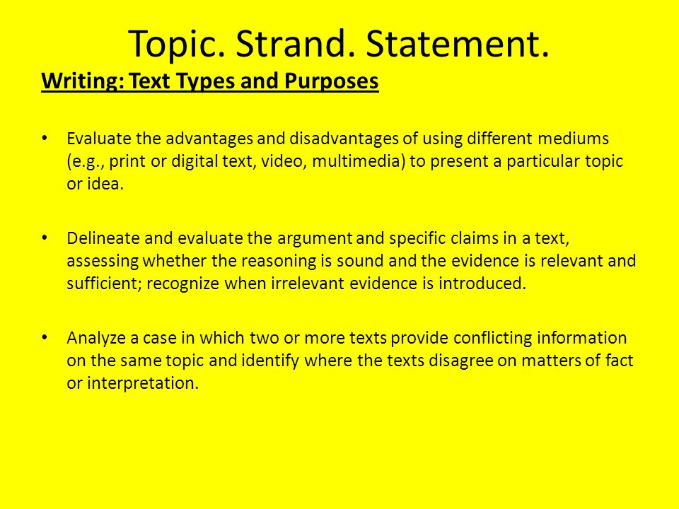 Topic. Strand. Statement. Writing: Text Types and Purposes Evaluate the advantages and disadvantages of using different mediums (e.g., print or digita