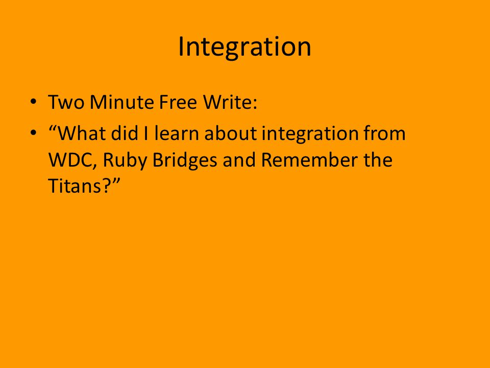 "Integration Two Minute Free Write: ""What did I learn about integration from WDC, Ruby Bridges and Remember the Titans?"""