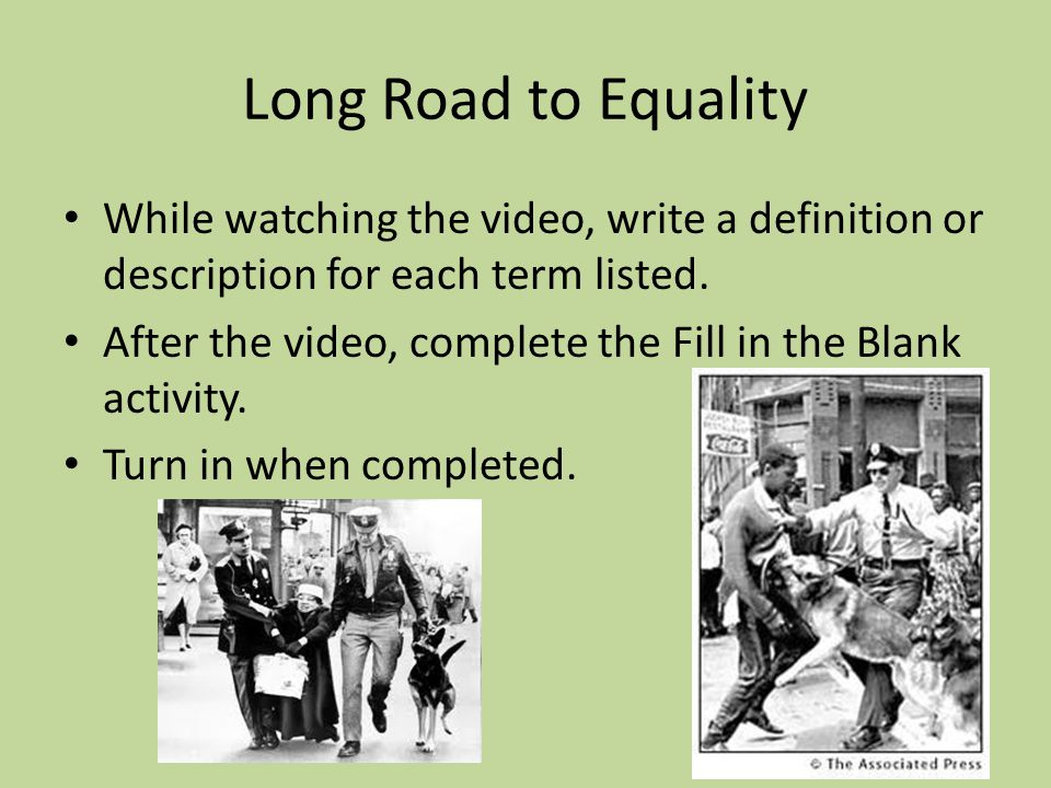 Long Road to Equality While watching the video, write a definition or description for each term listed. After the video, complete the Fill in the Blan