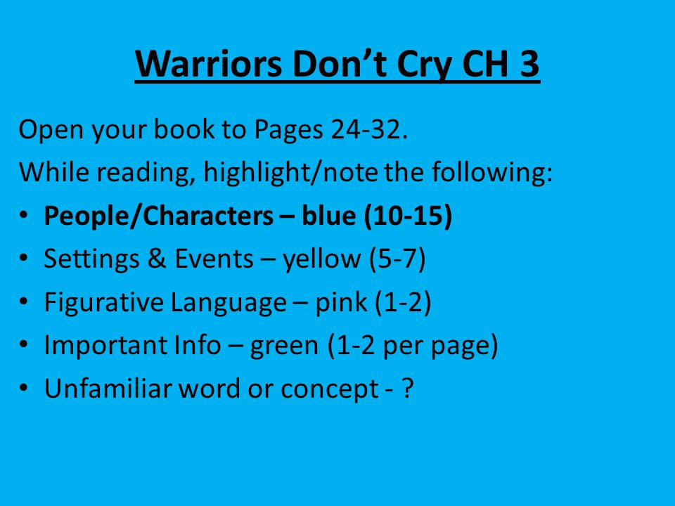 Warriors Don't Cry CH 3 Open your book to Pages 24-32. While reading, highlight/note the following: People/Characters – blue (10-15) Settings & Events